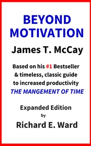 Beyond Motivation by James T. McCay, Expanded Edition with Richard E. Ward